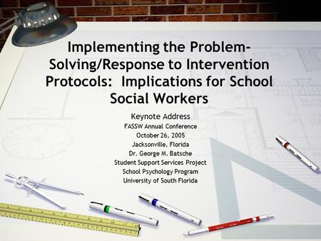 Implementing the Problem- Solving/Response to Intervention Protocols: Implications for School Social Workers Keynote Address FASSW Annual Conference October.