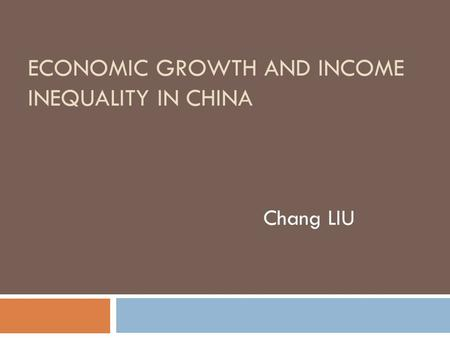 ECONOMIC GROWTH AND INCOME INEQUALITY IN CHINA Chang LIU.
