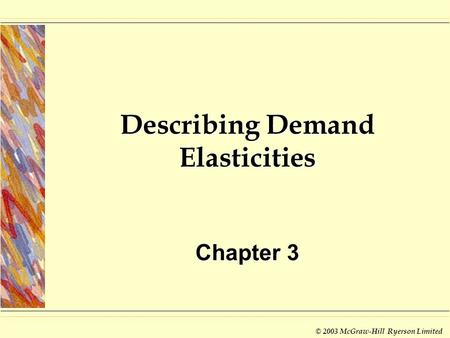 © 2003 McGraw-Hill Ryerson Limited Describing Demand Elasticities Chapter 3.
