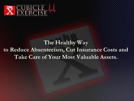 The Healthy Way to Reduce Absenteeism, Cut Insurance Costs and Take Care of Your Most Valuable Assets.