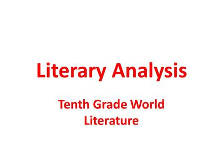 Literary Analysis Tenth Grade World Literature. Introduction Introduce topic/get your reader's attention (3-4 sentences) Thesis Statement (1 sentence)