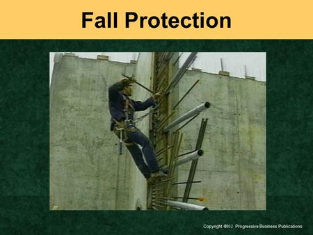 Copyright  Progressive Business Publications Fall Protection.