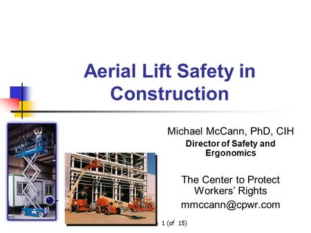 Slide 1 (of 15) Aerial Lift Safety in Construction Michael McCann, PhD, CIH Director of Safety and Ergonomics The Center to Protect Workers' Rights