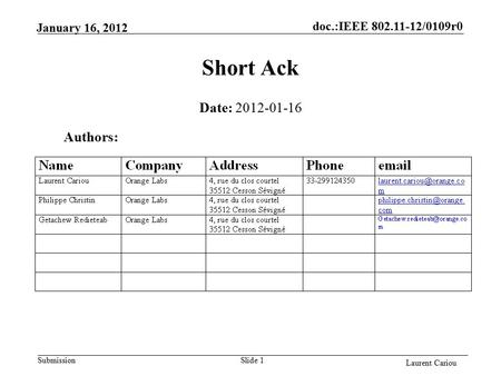 Doc.:IEEE 802.11-12/0109r0 Submission Laurent Cariou January 16, 2012 Slide 1 Short Ack Authors: Date: 2012-01-16.
