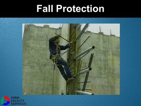 Fall Protection. Omni Facility Services Falls Cause Serious Injuries If you fall from a height of more than 6 feet you can be seriously hurt If you trip.