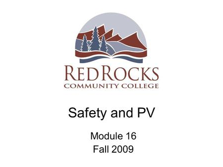 Safety and PV Module 16 Fall 2009. Working Safely with PV Common Sense aspects: –Cluttered workspace leads to tripping –Working on sloped roofs, secure.