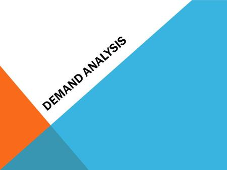 DEMAND ANALYSIS. Meaning of Demand: Demand for a particular commodity refers to the commodity which an individual consumer or household is willing to.