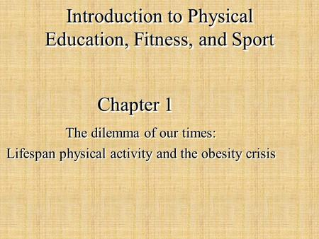 Chapter 1 The dilemma of our times: Lifespan physical activity and the obesity crisis The dilemma of our times: Lifespan physical activity and the obesity.