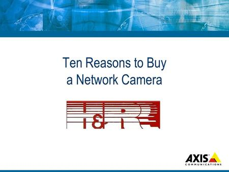 Ten Reasons to Buy a Network Camera. Focus 10 of the most important functional differences between analog and network cameras.