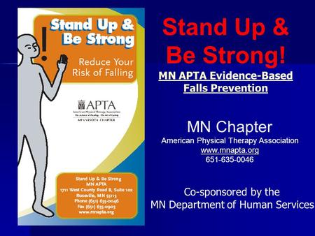 Stand Up & Be Strong! MN APTA Evidence-Based Falls Prevention Co-sponsored by the MN Department of Human Services MN Chapter American Physical Therapy.