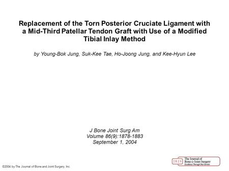 Replacement of the Torn Posterior Cruciate Ligament with a Mid-Third Patellar Tendon Graft with Use of a Modified Tibial Inlay Method by Young-Bok Jung,