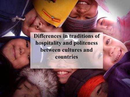 Differences in traditions of hospitality and politeness between cultures and countries.