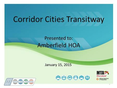 1 Corridor Cities Transitway Presented to: Amberfield HOA January 15, 2015.