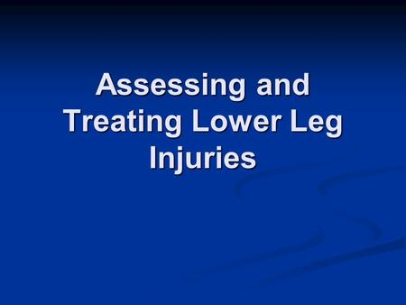 Assessing and Treating Lower Leg Injuries. Lower Extremity Foot Ankle Tib-Fib Patella Distal Femur.