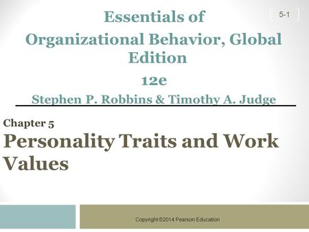 Copyright ©2014 Pearson Education 5-1 Essentials of Organizational Behavior, Global Edition 12e Stephen P. Robbins & Timothy A. Judge Chapter 5 Personality.