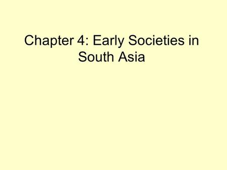 Chapter 4: Early Societies in South Asia. Harappan Society Part by Daniel Norwood.