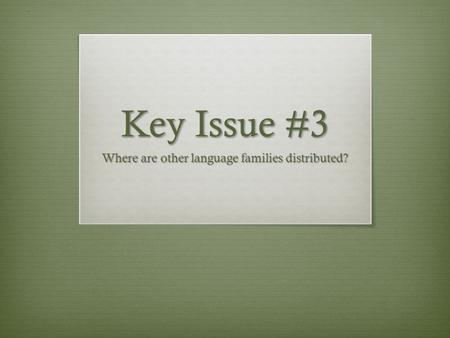 Key Issue #3 Where are other language families distributed?
