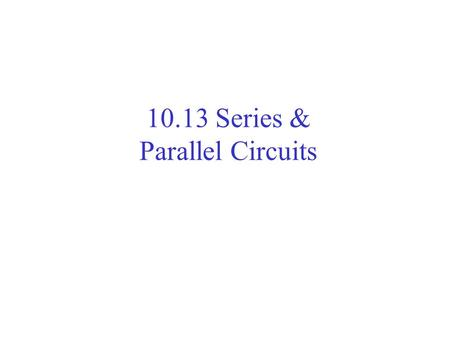 10.13 Series & Parallel Circuits. Series Circuits electric circuit in which the loads are arranged one after another in series. A series circuit has only.