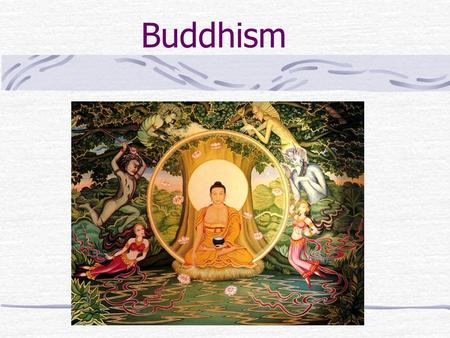 Buddhism. Who was the Buddha? Born Siddhartha Gautama – of noble caste in India, 563 B.C.E. Raised in great luxury to be a king Empathy for the suffering.