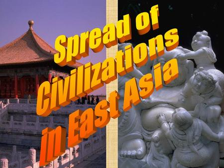 Spread of Civilizations in East Asia.