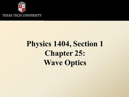 Physics 1404, Section 1 Chapter 25: Wave Optics