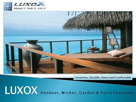 Luxurious, Durable, Smart and Comfortable Outdoor, Wicker, Garden & Patio Furniture.