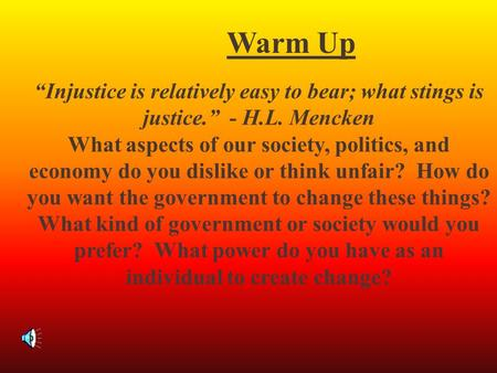 """Injustice is relatively easy to bear; what stings is justice."" - H.L. Mencken What aspects of our society, politics, and economy do you dislike or think."