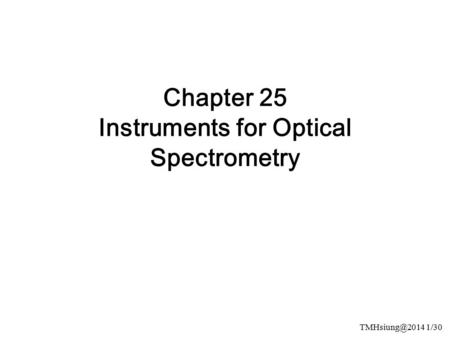 1/30 Chapter 25 Instruments for Optical Spectrometry.