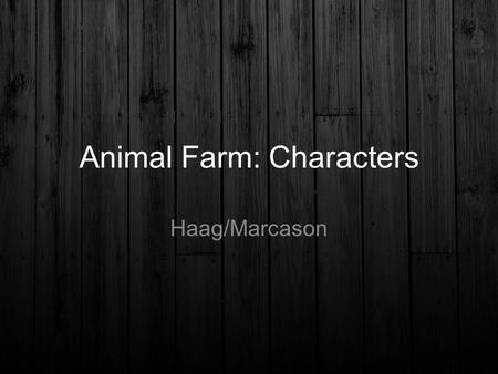 Animal Farm: Characters Haag/Marcason. Napoleon: Cheat Sheet Large black and white boar Doesn't talk much but very persuasive Overthrows snowball Takes.