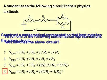 A student sees the following circuit in their physics textbook. Which one of the following mathematical representations best matches the above circuit?