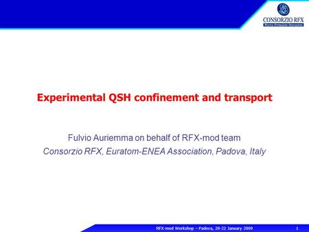 RFX-mod Workshop – Padova, 20-22 January 2009 1 Experimental QSH confinement and transport Fulvio Auriemma on behalf of RFX-mod team Consorzio RFX, Euratom-ENEA.