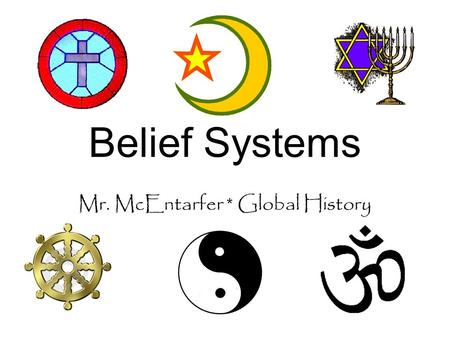 Belief Systems Mr. McEntarfer * Global History What beliefs are shown in these pictures?