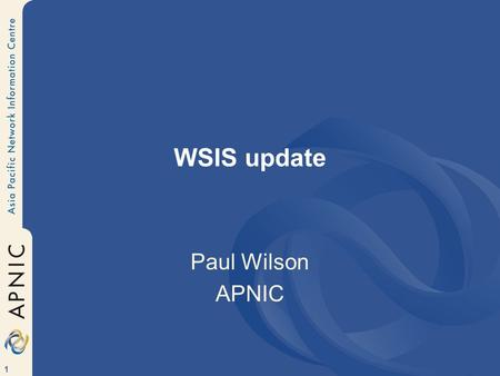 "1 WSIS update Paul Wilson APNIC. 2 Background Intergovernmental UN summit on all aspects of the ""Information Society"" Maximising benefits and opportunities,"