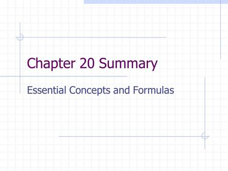 Chapter 20 Summary Essential Concepts and Formulas.