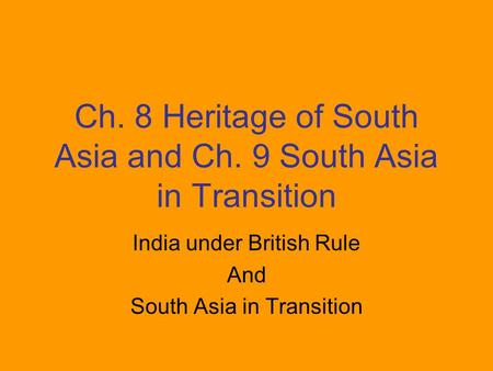 Ch. 8 Heritage of South Asia and Ch. 9 South Asia in Transition