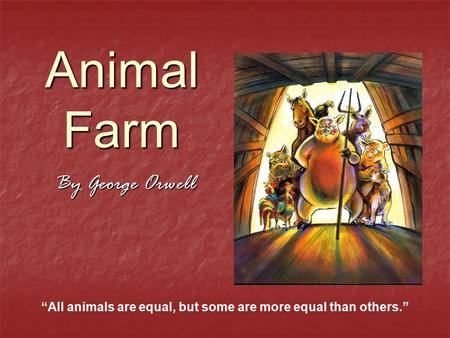 "Animal Farm By George Orwell ""All animals are equal, but some are more equal than others."""