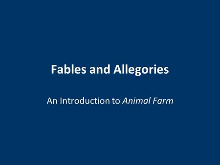 Fables and Allegories An Introduction to Animal Farm.