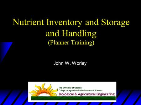 Nutrient Inventory and Storage and Handling (Planner Training) John W. Worley.