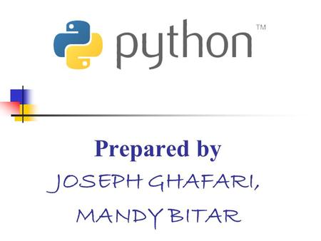 Prepared by JOSEPH GHAFARI, MANDY BITAR. Introduction & History Python was conceived in the late 1980s by Guido van Rossum at the National Research Institute.