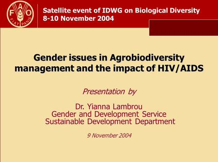 Satellite event of IDWG on Biological Diversity 8-10 November 2004 Gender issues in Agrobiodiversity management and the impact of HIV/AIDS Presentation.