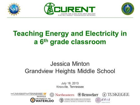 Teaching Energy and Electricity in a 6 th grade classroom Jessica Minton Grandview Heights Middle School July 18, 2013 Knoxville, Tennessee.