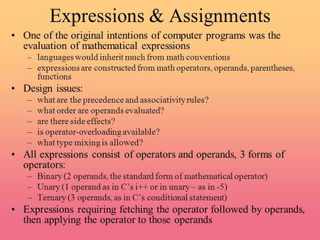 Expressions & Assignments One of the original intentions of computer programs was the evaluation of mathematical expressions –languages would inherit much.