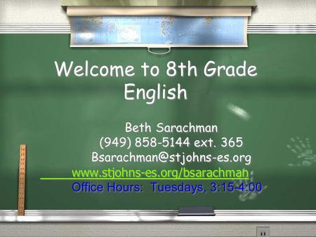 Welcome to 8th Grade English Beth Sarachman (949) 858-5144 ext. 365  Office Hours: Tuesdays, 3:15-4:00.