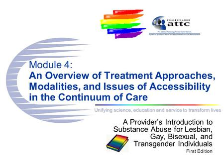 Unifying science, education and service to transform lives Module 4: An Overview of Treatment Approaches, Modalities, and Issues of Accessibility in the.
