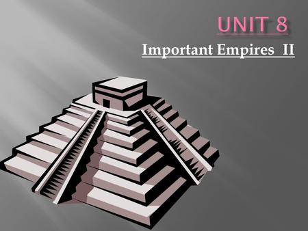 Unit 8 Important Empires II.