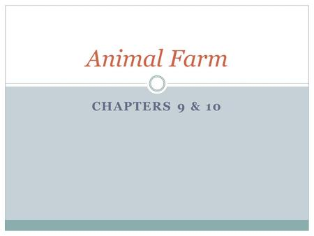 Animal Farm Chapters 9 & 10.