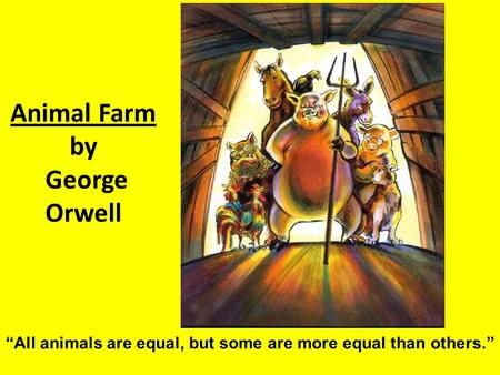 """All animals are equal, but some are more equal than others."" Animal Farm by George Orwell."