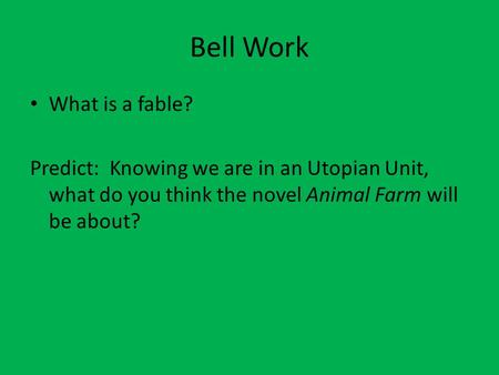 Bell Work What is a fable? Predict: Knowing we are in an Utopian Unit, what do you think the novel Animal Farm will be about?