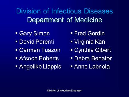 Division of Infectious Diseases Division of Infectious Diseases Department of Medicine  Gary Simon  David Parenti  Carmen Tuazon  Afsoon Roberts 