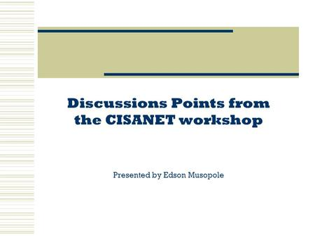 Discussions Points from the CISANET workshop Presented by Edson Musopole.